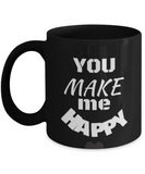 You Make Me Happy 11oz Coffee Mug- Funny Quotes-Happy Coffee or Tea / Cup Ceramic Black Mug