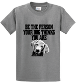 Be The Person Your Dog Thinks You are - Zapbest2  - 4