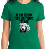 Be The Person Your Dog Thinks You are - Zapbest2  - 8