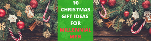 10 Gifts For The Millennial Man