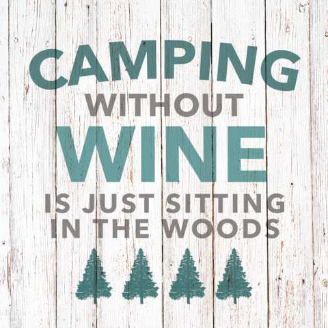 Cocktail Napkins: Camping without wine is just sitting in the woods