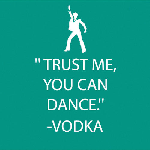 "Cocktail Napkins: ""Trust me, you can dance."" ~Vodka"