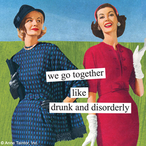 Anne Taintor Cocktail Napkins: We go together like drunk & disorderly