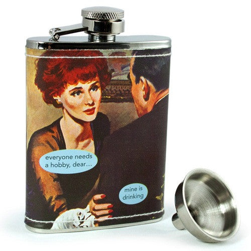 Anne Taintor Flask: Everyone needs a hobby dear... mine is drinking