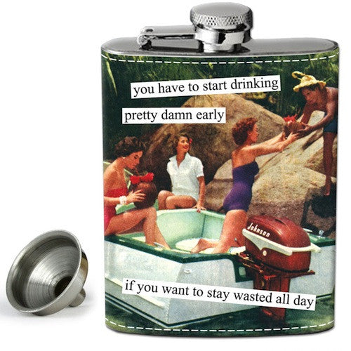 Anne Taintor Flask: You have to start drinking pretty damn early if you want to stay wasted all day