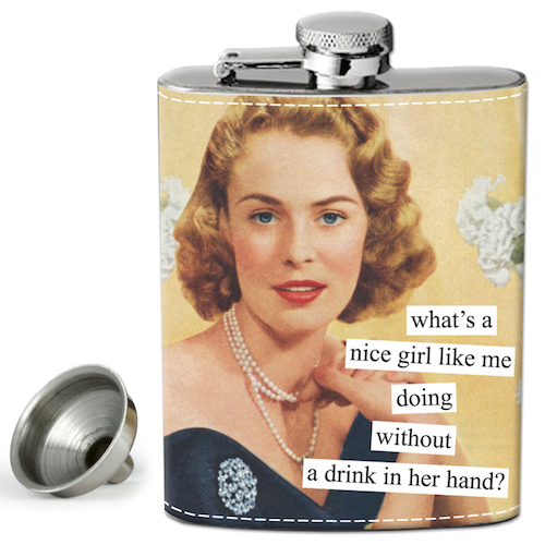 Anne Taintor Flask: What's a nice girl like me doing without a drink in her hand?