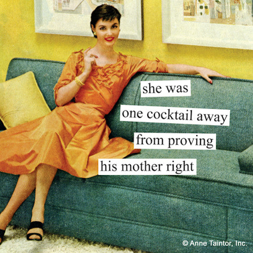Anne Taintor Cocktail Napkins: She was one cocktail away from proving his mother right