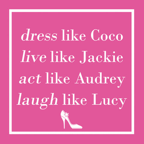 Cocktail Napkins: Dress like Coco live like Jackie act like Audrey laugh like Lucy
