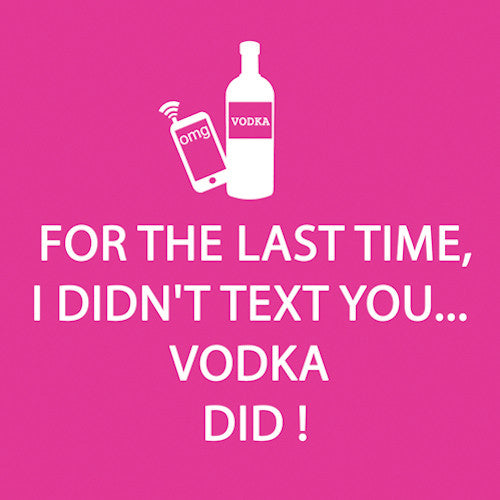 Cocktail Napkins: For the last time, I didn't text you... vodka did!
