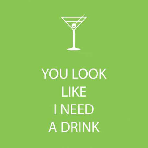 Cocktail Napkins: You look like I need a drink
