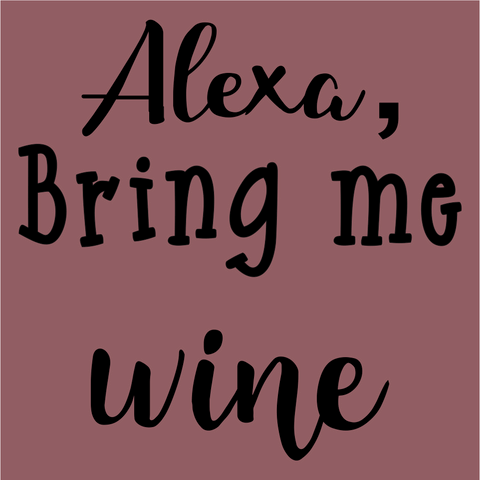 Alexa, Bring me Wine Wordart Digital Design