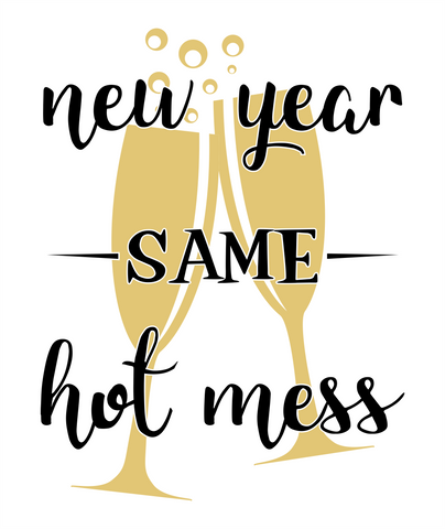 New Year Same Hot Mess Wordart Digital Design