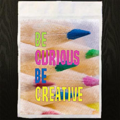 Be Curious Be Creative Sublimation Digital Design