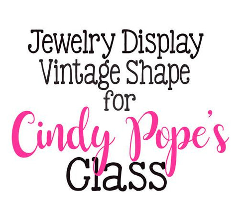 Jewelry Display Vintage Shape - Acrylic Blank for etching or vinyl  - Cindy Pope's Class ~ Set of 3 - CraftChameleon