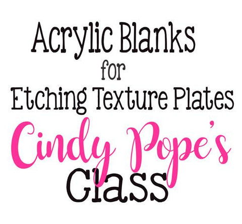 Acrylic Blank for Etching Texture Plates - Cindy Pope's Class ~ Set of 5 - CraftChameleon