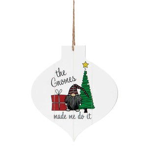 Gnomes Made Me Wood Ornament R8078