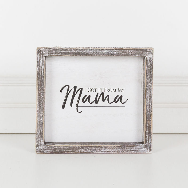 I Got It From My Mama Framed Sign White/Black