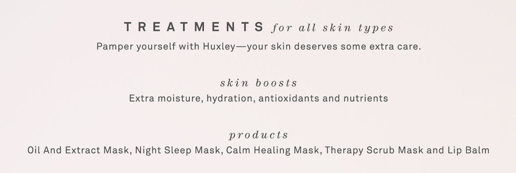 Huxley Treatments for All Skin Types