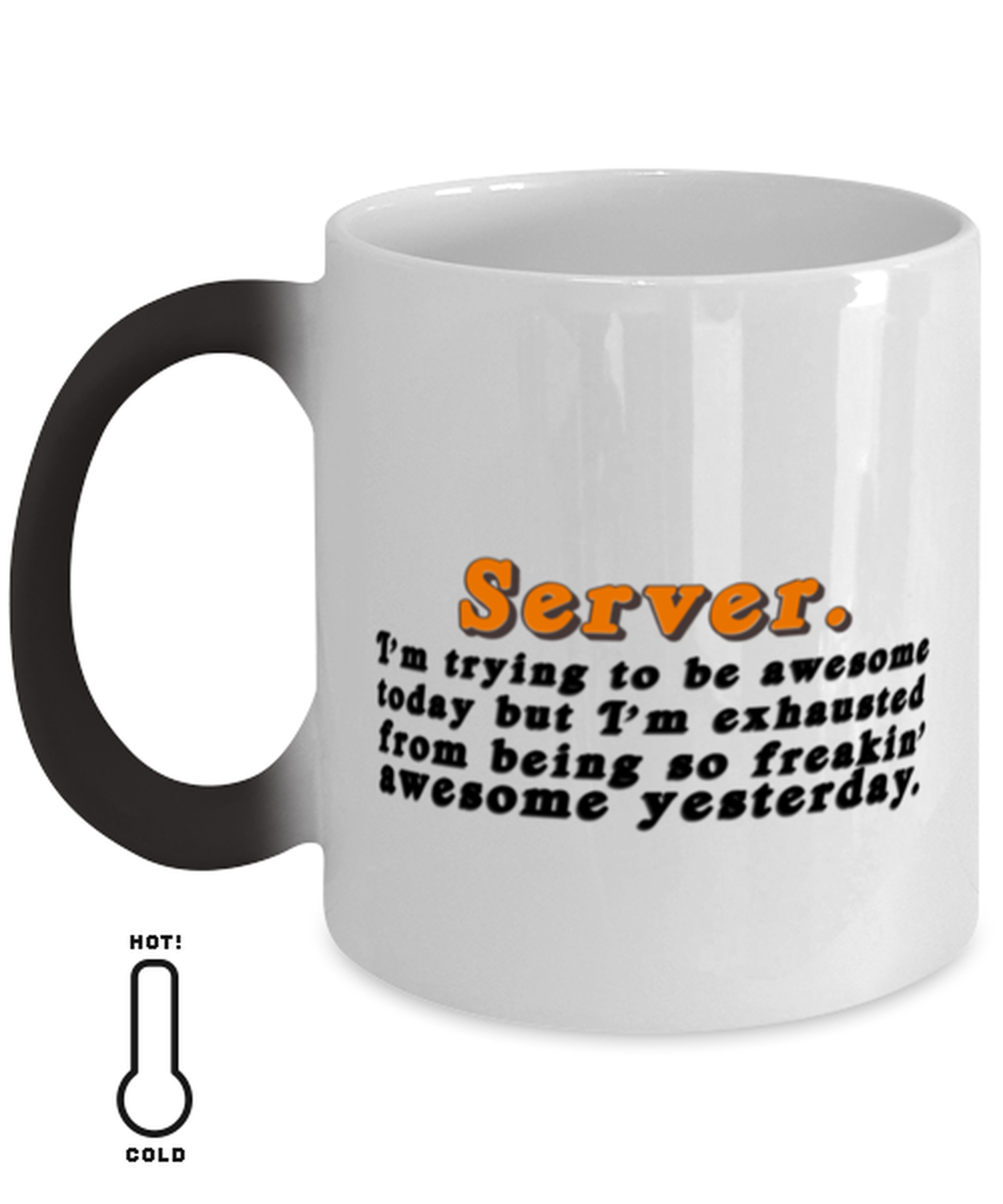 Server Funny Color Changing Coffee Mug Gifts Ideas For Birthday Or Christmas Server I M Trying To Be Awesome Today But I M Exhausted From Being So Freakin Awesome Yesterday Gift Giving Season