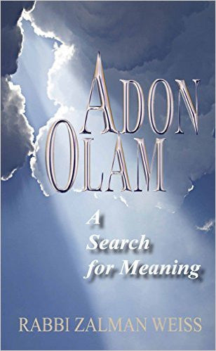 Adon Olam: A Search for Meaning. Rabbi Zalman Weiss
