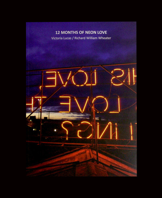 12 Months Of Neon Love - Victoria Lucas & Richard William Wheater