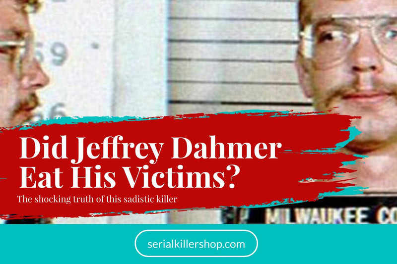 Did Jeffrey Dahmer Eat His Victims