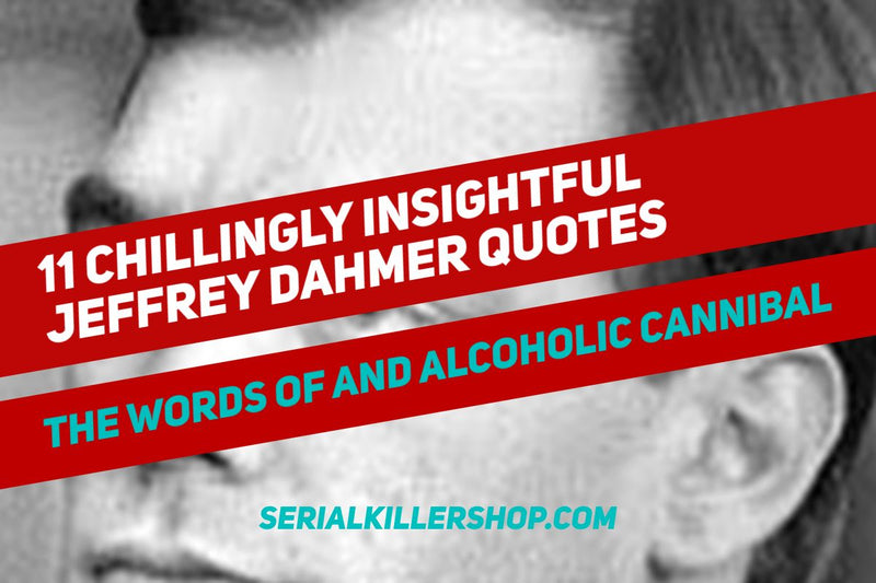 11 Chillingly Insightful Jeffrey Dahmer Quotes