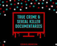 True Crime Serial Killer Documentaries