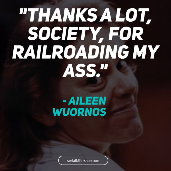 Thanks A Lot Society Aileen Wuornos Quote