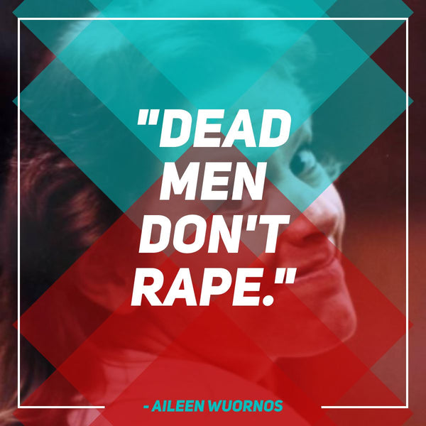 Dead Men Don't Rape Aileen Wuornos Quote