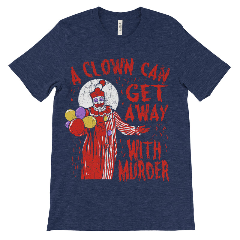A Clown Can Get Away With Murder John Wayne Gacy Shirt