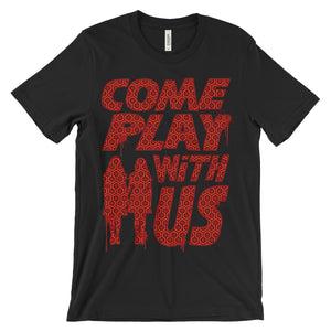 Come Play With Us Shirt
