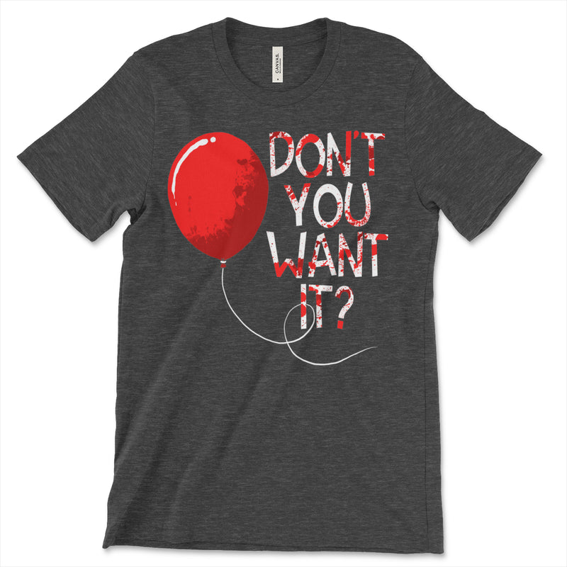 Don't You Want It Pennywise Clown Shirt
