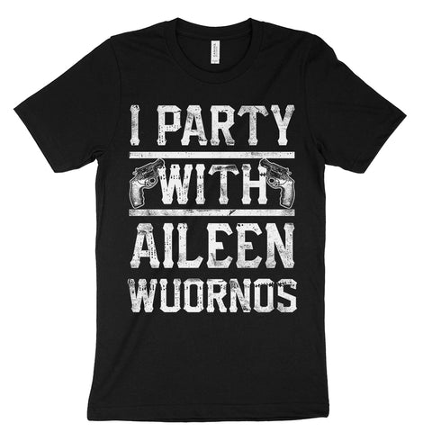 I party with Aileen Wuornos shirt serial killer shop