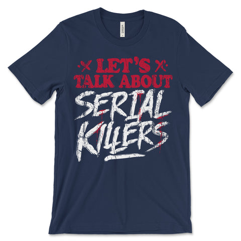 Let's Talk About Serial Killers Tee Shirt