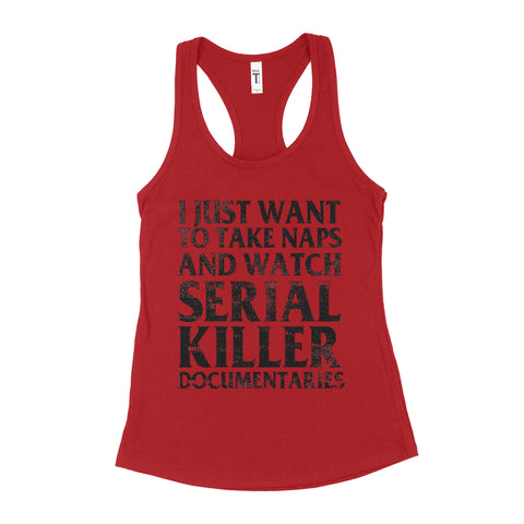 I just want to take naps and watch serial killer documentaries tank top