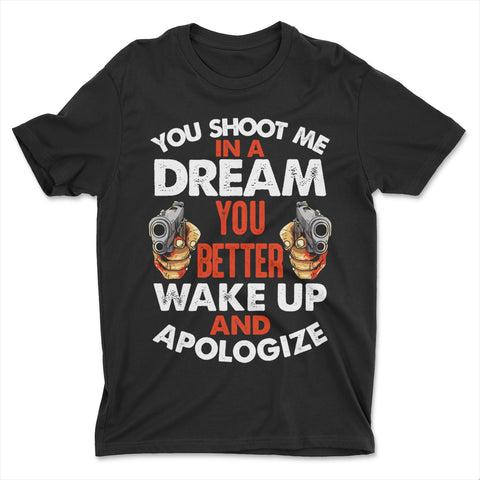 Shoot Me In A Dream Apologize Reservoir Dogs Shirt