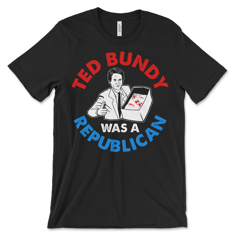 Ted Bundy Was A Republican Shirt
