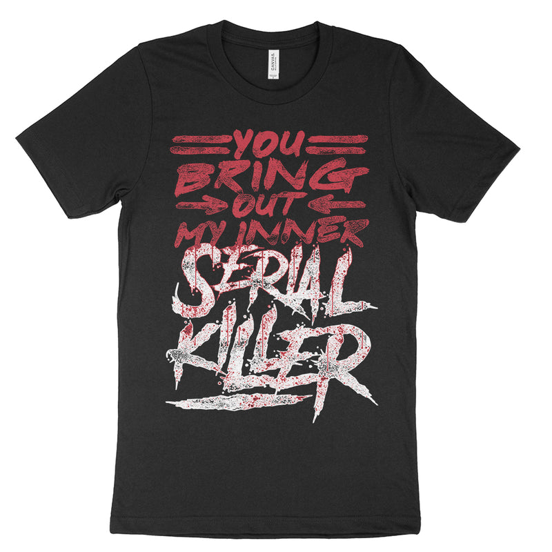 You Bring Out My Inner Serial Killer Shirt