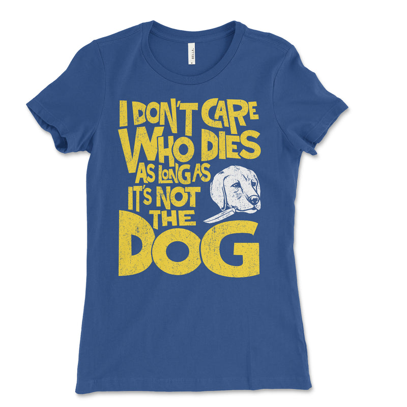 Don't Care Who Dies Women's Tee Shirt