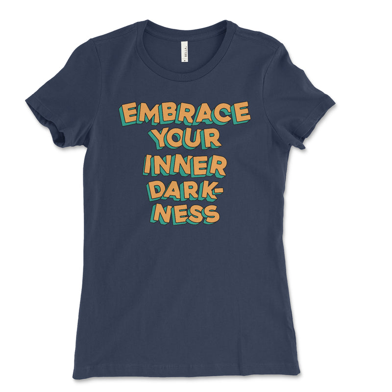 Embrace Your Inner Darkness Women's T Shirt