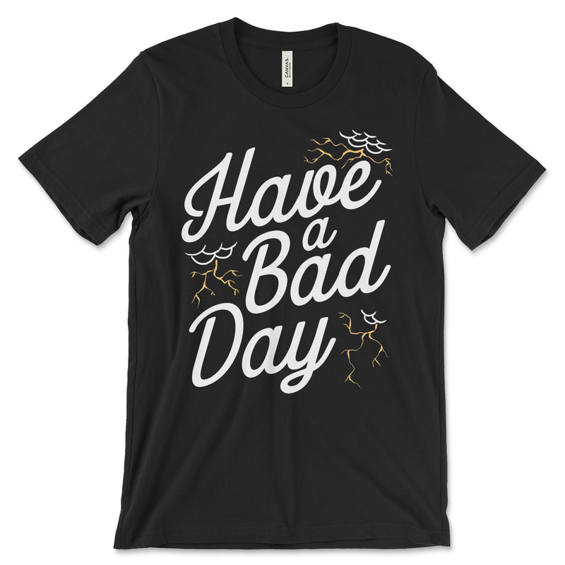 Have A Bad Day Shirt