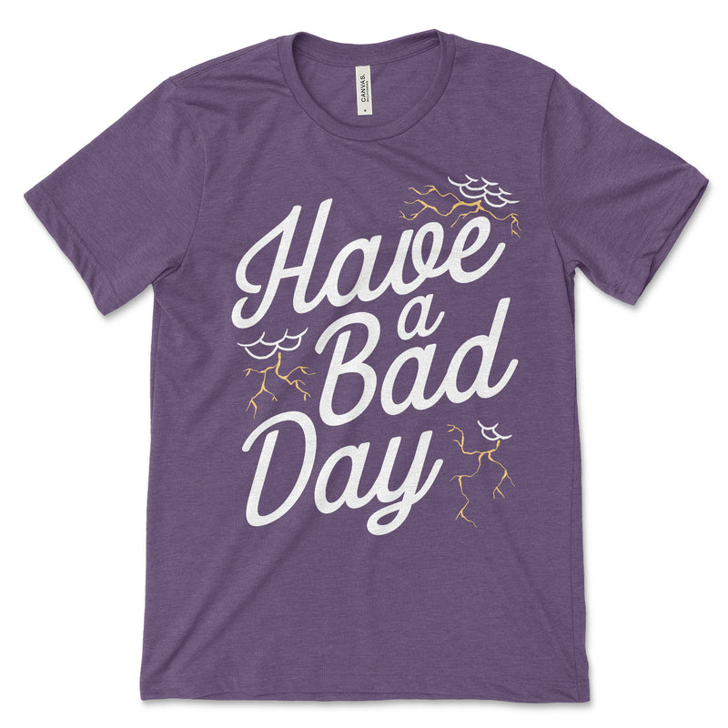 Have A Bad Day T Shirt