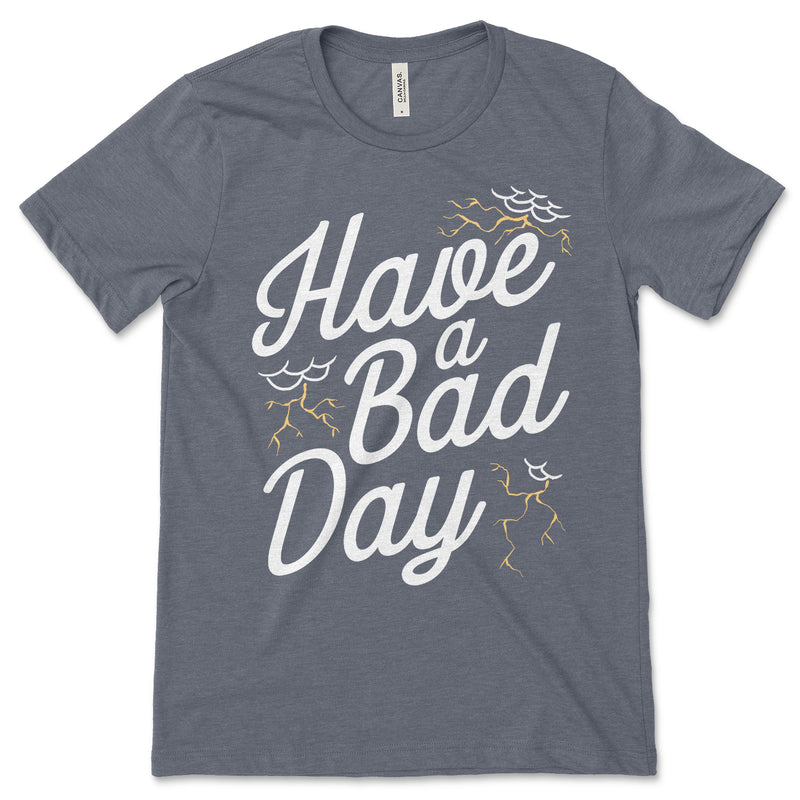 Have A Bad Day Tee Shirt