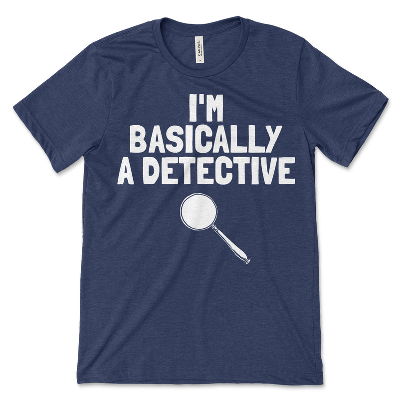 Im Basically A Detective Tee Shirt