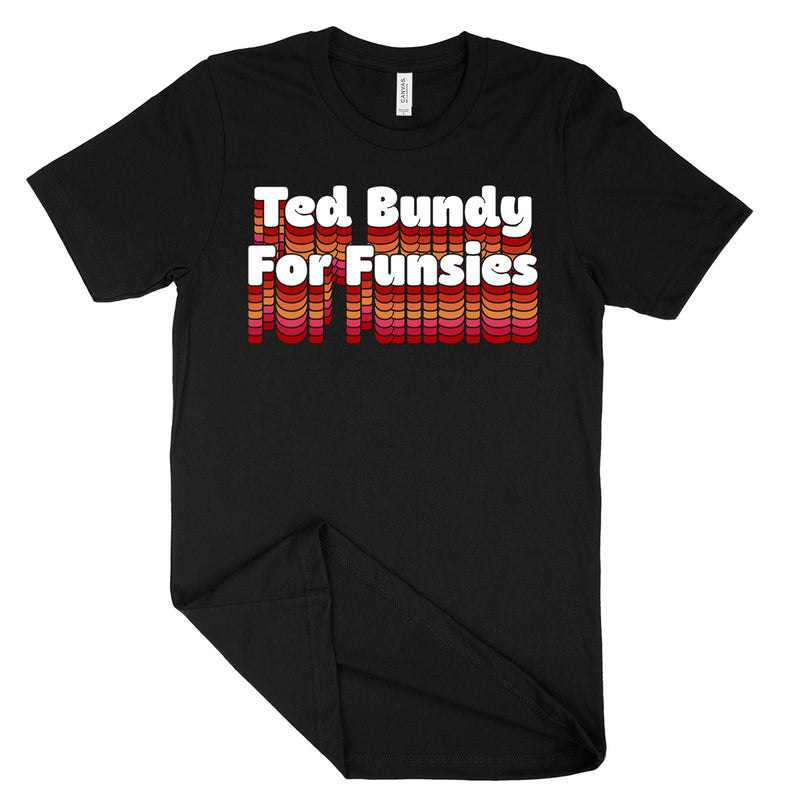 Ted Bundy For Funsies Shirt