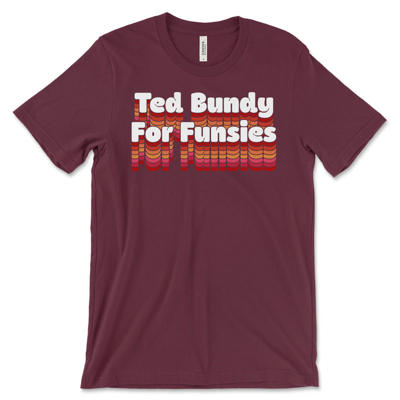 Ted Bundy For Funsies T Shirt