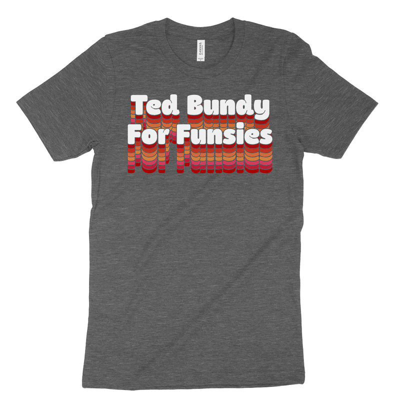 Ted Bundy For Funsies Tee Shirt