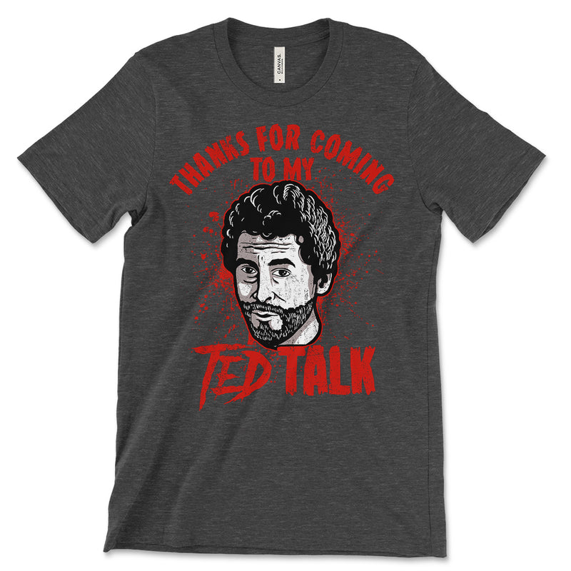 Thanks For Coming To My Ted Talk T Shirt