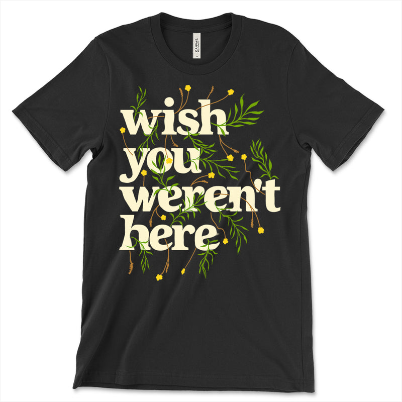 Wish You Werent Here Shirt